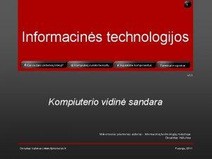 Informacins technologijos Kas sudaro sistemin blok Kompiuter surinkime