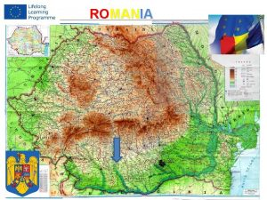 ROMANIA Romania is a country located at the