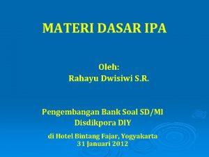 MATERI DASAR IPA Oleh Rahayu Dwisiwi S R