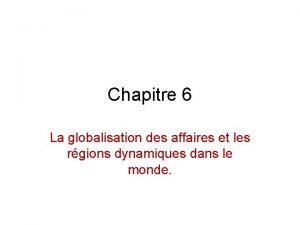 Chapitre 6 La globalisation des affaires et les