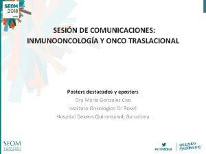 SESIN DE COMUNICACIONES INMUNOONCOLOGA Y ONCO TRASLACIONAL Posters
