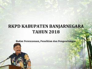 RKPD KABUPATEN BANJARNEGARA TAHUN 2018 Badan Perencanaan Penelitian