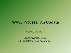 WASC Process An Update August 19 2008 Greg