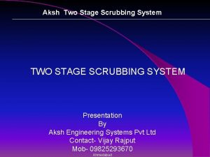 Aksh Two Stage Scrubbing System TWO STAGE SCRUBBING