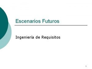 Escenarios Futuros Ingeniera de Requisitos 1 Obtener Requisitos