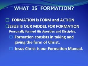WHAT IS FORMATION FORMATION is FORM and ACTION