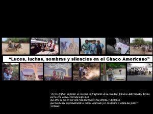 Luces luchas sombras y silencios en el Chaco