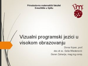 Prirodoslovno matematiki fakultet Sveuilite u Splitu Vizualni programski