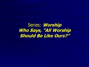 Series Worship Who Says All Worship Should Be