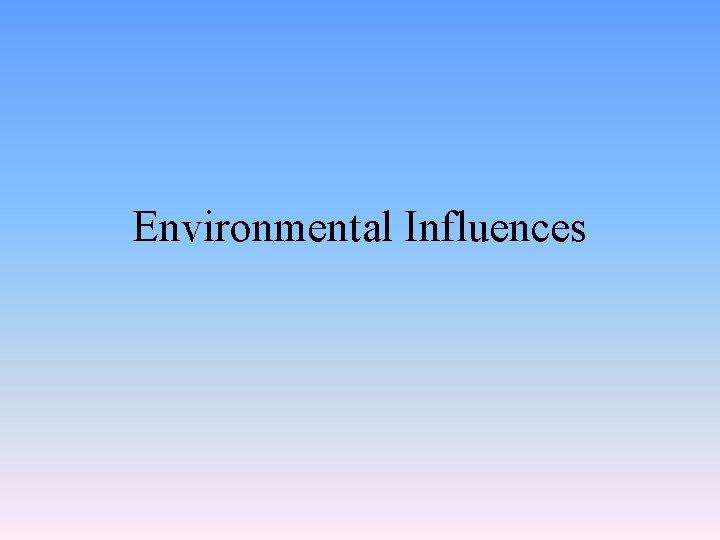 Environmental Influences Types of influences Cultural Social Personal