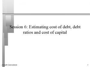 Session 6 Estimating cost of debt debt ratios
