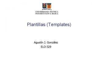Plantillas Templates Agustn J Gonzlez ELO329 Definicin Una
