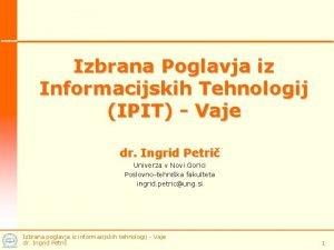 Izbrana Poglavja iz Informacijskih Tehnologij IPIT Vaje dr