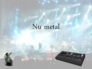 Nu metal hudobn ner nu metal znmy aj