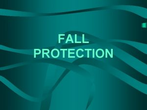 FALL PROTECTION Duty To Have Fall Protection Protection