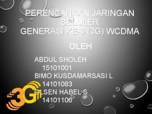 PERENCANAAN JARINGAN SELULER GENERASI KE3 3 G WCDMA