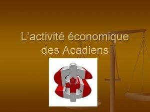 Lactivit conomique des Acadiens n Suite au retour