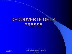 DECOUVERTE DE LA PRESSE mars 2010 Ecole St