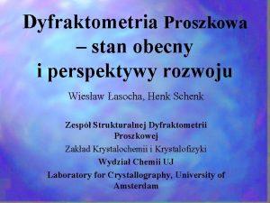 Dyfraktometria Proszkowa stan obecny i perspektywy rozwoju Wiesaw