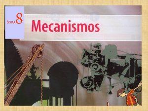 tema 8 QU SON LOS MECANISMOS Son elementos