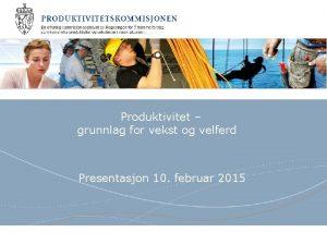 Produktivitet grunnlag for vekst og velferd Presentasjon 10