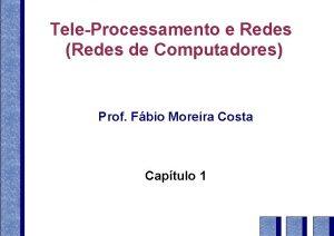 TeleProcessamento e Redes Redes de Computadores Prof Fbio
