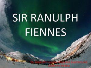 SIR RANULPH FIENNES By Alejandro Lapea Alejandro Guerrero