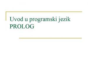 Uvod u programski jezik PROLOG Uvod n n