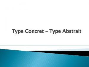 Type Concret Type Abstrait Type concret Dfinition Un