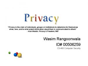 Privacy is the claim of individuals groups or