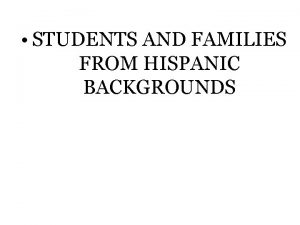 STUDENTS AND FAMILIES FROM HISPANIC BACKGROUNDS Maricelas story