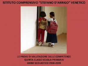 ISTITUTO COMPRENSIVO STEFANO DARRIGO VENETICO LE PROVE DI