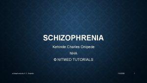 SCHIZOPHRENIA Kehinde Charles Onipede NHA NITMED TUTORIALS schizophrenia