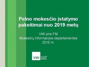 Pelno mokesio statymo pakeitimai nuo 2019 met VMI