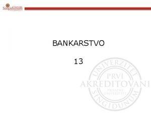 BANKARSTVO 13 Upravljanje aktivom i pasivom ALM Usluge