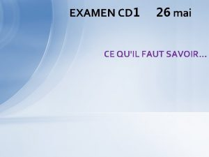 EXAMEN CD 1 26 mai CE QUIL FAUT
