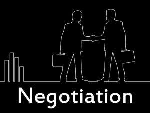Negotiation Objective Explain What is Negotiation Explain the