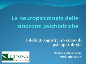 La neuropsicologia delle sindromi psichiatriche I deficit cognitivi