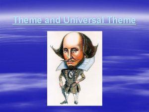 Theme and Universal Theme Theme A theme is