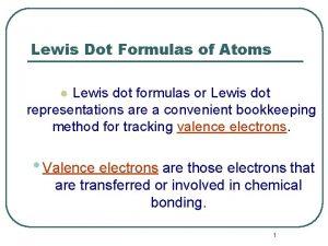Lewis Dot Formulas of Atoms Lewis dot formulas