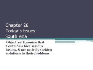 Chapter 26 Todays Issues South Asia Objective Examine