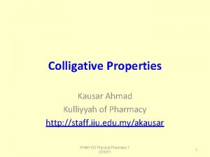 Colligative Properties Kausar Ahmad Kulliyyah of Pharmacy http