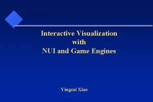 Interactive Visualization with NUI and Game Engines Yingcai