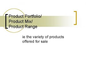 Product Portfolio Product Mix Product Range ie the