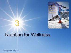 3 Nutrition for Wellness Cengage Learning 2015 Nutrition