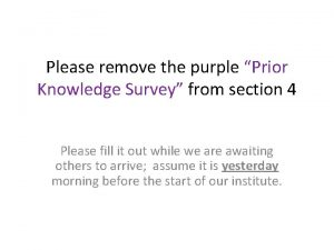Please remove the purple Prior Knowledge Survey from