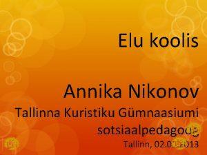 Elu koolis Annika Nikonov Tallinna Kuristiku Gmnaasiumi sotsiaalpedagoog
