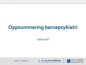 Oppsummering barnepsykiatri April 2016 1 Marit S Indredavik