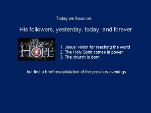 Today we focus on His followers yesterday today