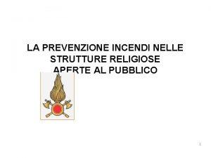 LA PREVENZIONE INCENDI NELLE STRUTTURE RELIGIOSE APERTE AL